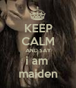 KEEP CALM AND SAY i am  maiden - Personalised Poster large