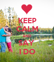 KEEP CALM AND SAY  I DO - Personalised Poster large
