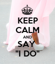 KEEP CALM AND SAY  ''I DO'' - Personalised Poster large