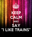 "KEEP CALM AND SAY ""I LIKE TRAINS"" - Personalised Poster large"