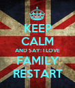 KEEP CALM AND SAY: I LOVE FAMILY RESTART - Personalised Poster large