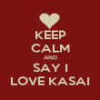 KEEP CALM AND SAY I LOVE KASAI - Personalised Poster large