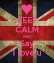 KEEP CALM AND Say I love u - Personalised Poster large