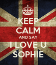 KEEP CALM AND SAY I LOVE U SOPHIE - Personalised Poster large