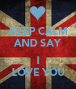KEEP CALM AND SAY  I LOVE YOU - Personalised Poster large