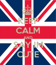 KEEP CALM AND SAY IM CUTE - Personalised Poster large