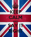 KEEP CALM AND SAY IT RIGHT - Personalised Poster large