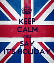 KEEP CALM AND SAY IT'S HOLIDAY - Personalised Poster large