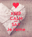 KEEP CALM AND SAY Je t'aime - Personalised Poster large
