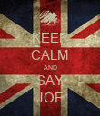 KEEP CALM AND SAY JOE - Personalised Poster large