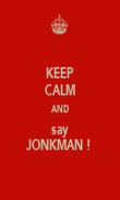 KEEP CALM AND say JONKMAN !  - Personalised Poster large