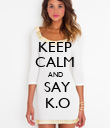 KEEP  CALM AND  SAY   K.O  - Personalised Poster large