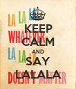 KEEP CALM AND SAY LALALA - Personalised Poster large