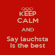 KEEP CALM AND Say lauchsta Is the best - Personalised Poster large