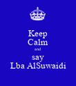 Keep Calm and say Lba AlSuwaidi - Personalised Poster large