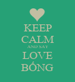 KEEP CALM AND SAY LOVE BỐNG - Personalised Poster large