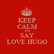KEEP CALM AND SAY LOVE HUGO - Personalised Poster large