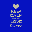 KEEP CALM AND SAY LOVE SUMY - Personalised Poster large