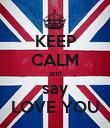 KEEP CALM and say LOVE YOU - Personalised Poster large