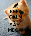 KEEP CALM AND SAY  MEOW - Personalised Poster large