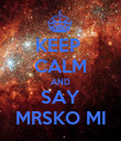 KEEP  CALM AND SAY MRSKO MI - Personalised Poster large