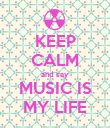 KEEP CALM and say MUSIC IS MY LIFE - Personalised Poster large