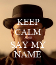 KEEP CALM AND SAY MY NAME - Personalised Poster large