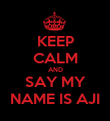 KEEP CALM AND SAY MY NAME IS AJI - Personalised Poster large