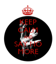 KEEP CALM AND SAY NO MORE - Personalised Poster large