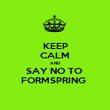 KEEP CALM AND SAY NO TO  FORMSPRING  - Personalised Poster large
