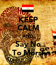 KEEP CALM AND Say No To Morsi - Personalised Poster large