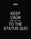 KEEP CALM AND SAY NO TO THE STATUS QUO - Personalised Poster large