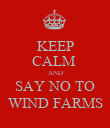 KEEP CALM  AND SAY NO TO WIND FARMS - Personalised Poster large