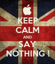 KEEP CALM AND SAY NOTHING ! - Personalised Poster large
