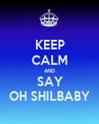KEEP CALM AND SAY OH SHILBABY - Personalised Poster large