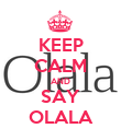 KEEP CALM AND SAY OLALA - Personalised Poster large