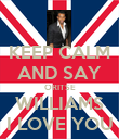 KEEP CALM AND SAY ORITSE WILLIAMS I LOVE YOU - Personalised Poster large