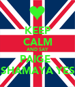 KEEP CALM AND SAY PAIGE   SHAMAYA YES - Personalised Poster large
