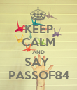 KEEP CALM AND SAY  PASSOF84 - Personalised Poster large