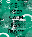 KEEP CALM AND SAY Rawrrr - Personalised Poster large