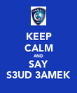 KEEP CALM AND SAY S3UD 3AMEK - Personalised Poster large