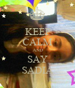 KEEP CALM AND SAY SADIA - Personalised Poster large