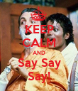 KEEP CALM AND Say Say Say! - Personalised Poster large