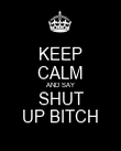 KEEP CALM AND SAY SHUT UP BITCH - Personalised Poster large