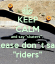"""KEEP CALM and say """"skaters"""",  please don´t say  """"riders"""" - Personalised Poster large"""