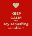 KEEP CALM AND say something sensible!! - Personalised Poster large