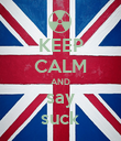 KEEP CALM AND say suck - Personalised Poster large