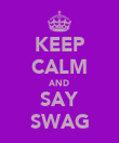 KEEP CALM AND SAY SWAG - Personalised Poster large