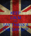 KEEP CALM AND SAY THANX 4 THE DAY OFF - Personalised Poster large