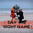 KEEP  CALM AND SAY THE RIGHT NAME - Personalised Poster large
